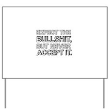 Expect the bullshit, but never accept it Yard Sign