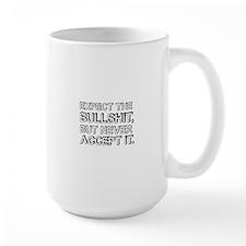 Expect the bullshit, but never accept it Mugs