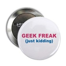 Geek Freak-Just Kidding Button
