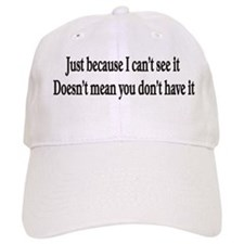 Just because I can't see it Hat