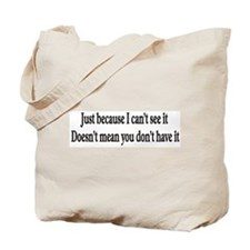 Just because I can't see it Tote Bag