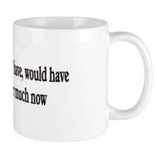 Doesn't matter much now Small Mugs