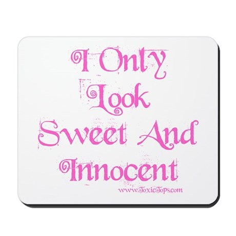 I Only Look Sweet and Innocen Mousepad