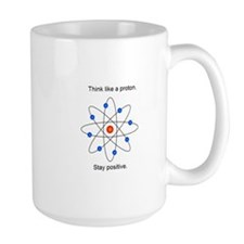 Think like a proton. Mugs