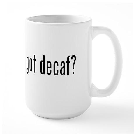 got decaf? Large Mug