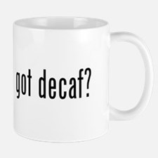 got decaf? Mug