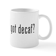 got decaf? Small Mugs