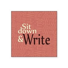 "Sit Down and Write Square Sticker 3"" x 3"""