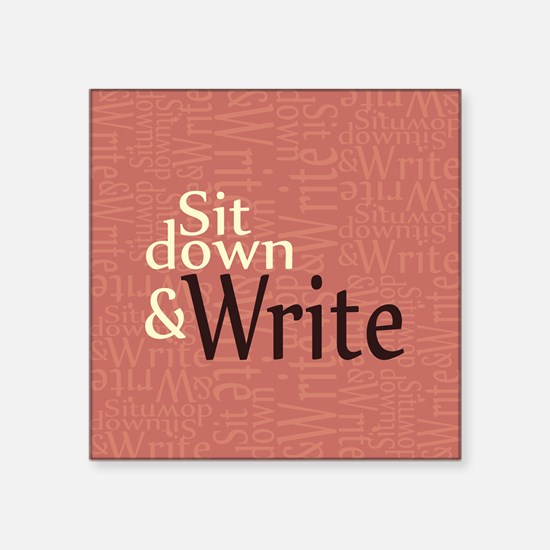 """Sit Down and Write Square Sticker 3"""" x 3"""""""