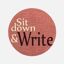 """Sit Down and Write 3.5"""" Button"""
