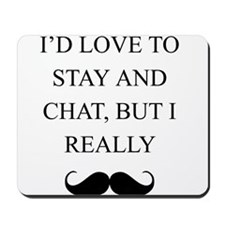 I Love To Stay And Chat But I Really Mustache Mous