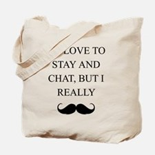 I Love To Stay And Chat But I Really Mustache Tote