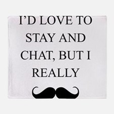 I Love To Stay And Chat But I Really Mustache Thro