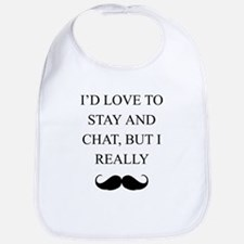I Love To Stay And Chat But I Really Mustache Bib