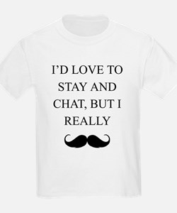 I Love To Stay And Chat But I Really Mustache T-Sh