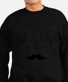 I Love To Stay And Chat But I Really Mustache Swea