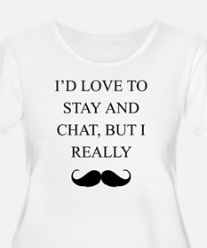 I Love To Stay And Chat But I Really Mustache Plus
