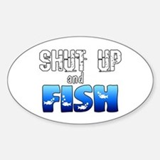 Shut Up and Fish Decal