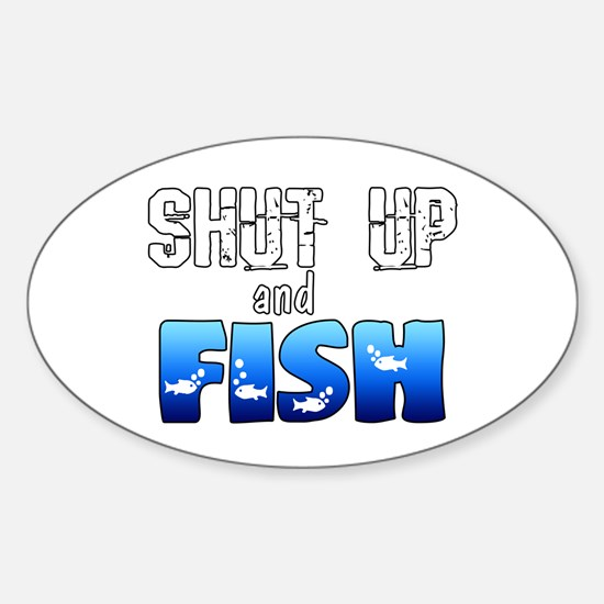Shut Up and Fish Sticker (Oval)