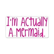 Im Actually A Mermaid Aluminum License Plate
