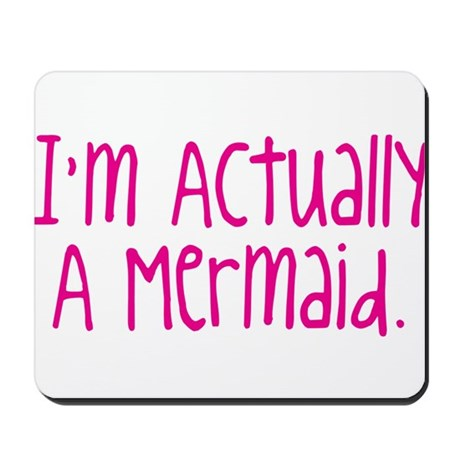 Im Actually A Mermaid Mousepad