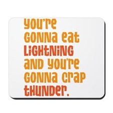 Youre Gonna Eat Lightning And Crap Thunder Mousepa