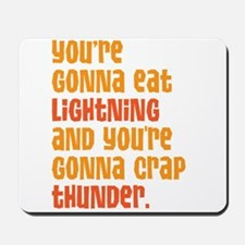 Youre Gonna Eat Lightning And Crap Thunder Mousepa