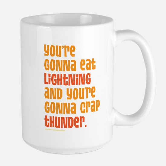 Youre Gonna Eat Lightning And Crap Thunder Mugs