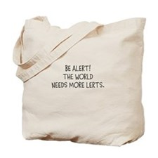 BE ALERT! THE WORLD NEEDS MORE LERTS? Tote Bag