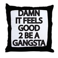 Damn It Feels Good 2 Be a Gangsta Throw Pillow