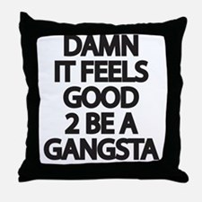 Damn It Feels Good 2 Be a Gangsta Throw Pillow