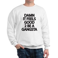 Damn It Feels Good 2 Be a Gangsta Sweatshirt