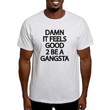 Damn It Feels Good 2 Be a Gangsta T-Shirt