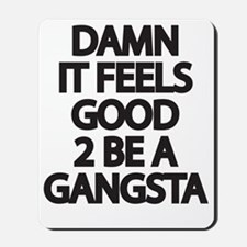 Damn It Feels Good 2 Be a Gangsta Mousepad