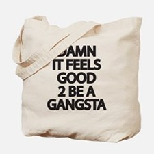 Damn It Feels Good 2 Be a Gangsta Tote Bag