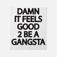 Damn It Feels Good 2 Be a Gangsta Throw Blanket