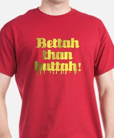 Bettah Than Buttah T-Shirt