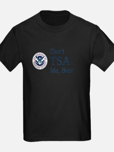 Don't TSA Me, Bro T-Shirt
