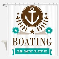 Boating Is My Life Shower Curtain