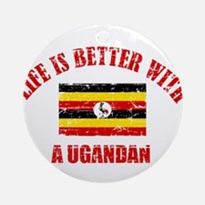 Life is better with an ugandan Ornament (Round)