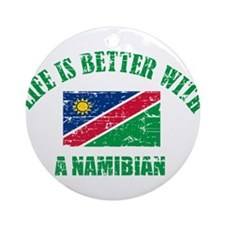 Life is better with a Namibian Ornament (Round)