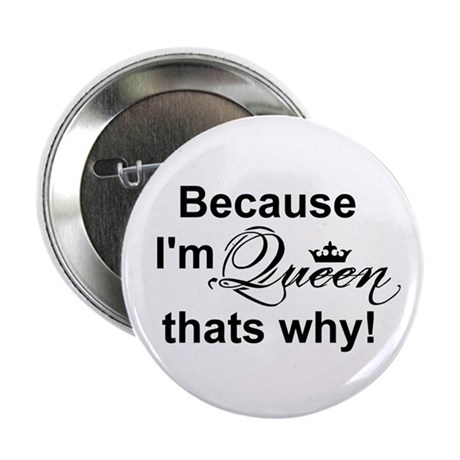 """Because Im Queen... 2.25"""" Button (100 pack)"""