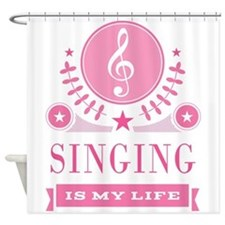 Singing Is My Life Shower Curtain