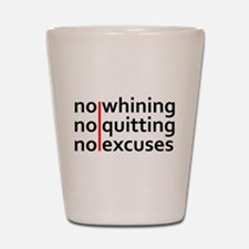 No Whining | No Quitting | No Excuses Shot Glass