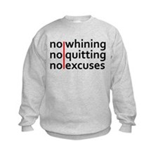 No Whining | No Quitting | No Excuses Sweatshirt