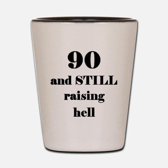 90 still raising hell 3 Shot Glass