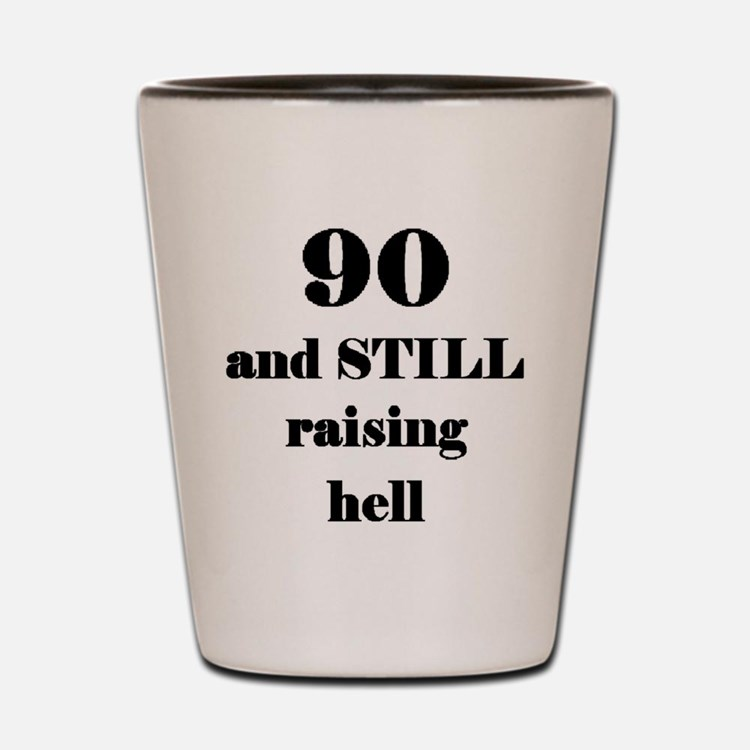 90 still raising hell 3 Shot Glass