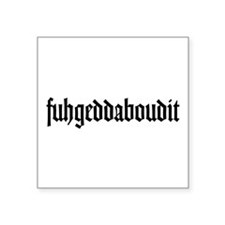 "fuhgeddaboudit Square Sticker 3"" x 3"""