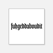 "fuhgeddaboudit Square Sticker 3"" x 3"""
