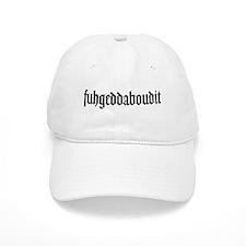 fuhgeddaboudit Baseball Cap